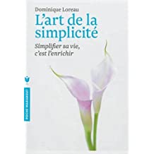 L'art de la simplicité: Simplifier sa vie, c'est l'enrichir