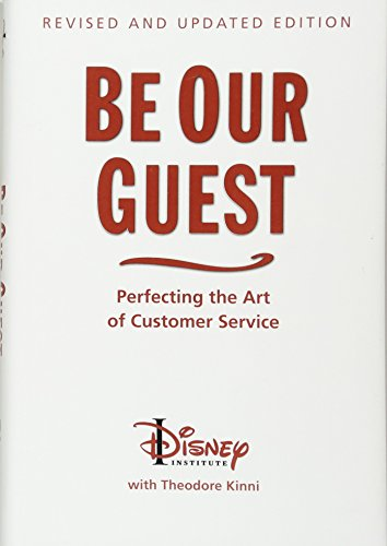 Be Our Guest: Perfecting the Art of Customer Service (Disney Institute Book, A) (Disney-management)