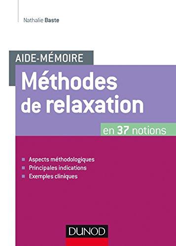 Aide-mmoire - Mthodes de relaxation: en 37 notions - Aspects mthodologiques, principales indications, exemples cliniques
