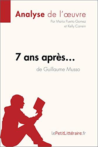 7 ans après... de Guillaume Musso (Analyse de l'oeuvre): Comprendre la littérature avec lePetitLittéraire.fr (Fiche de lecture) (French Edition)