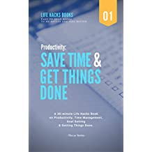 Productivity: Save Time & Get Things Done: A 30-minute Life Hacks Book on Productivity, Time Management, Goal Setting and Getting Things Done. (The 30' ... better and feel better 1) (English Edition)