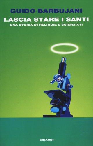 Lascia stare i santi. Una storia di reliquie e scienziati