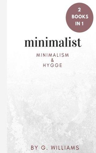 Minimalist: 2 Books in 1 (Minimalism & Hygge) por G. Williams