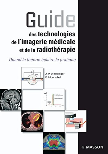 Guide des technologies de l'imagerie médicale et de la radiothérapie: Quand la théorie éclaire la pratique par Jean-Philippe Dillenseger ,Elisabeth Moerschel J.-L. Dietemann (Préface)