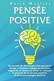 Telecharger Livres Pensee Positive Un manuel de developpement personnel simple Comment stopper les pensees negatives et reduire le stress en utilisant le pouvoir de la pensee positive et de la psychologie positive (PDF,EPUB,MOBI) gratuits en Francaise