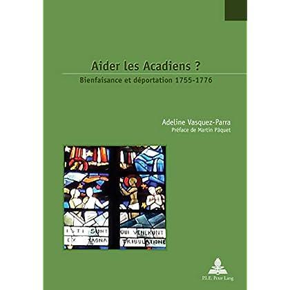 Aider les Acadiens ?: Bienfaisance et déportation 1755-1776.Préface de Martin Pâquet (Études canadiennes – Canadian Studies t. 32)