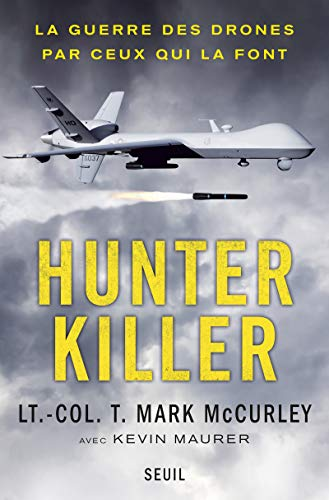 Hunter Killer. La guerre des drones par ceux qui la font par T. mark Mccurley