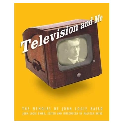Television and Me: The Autobiography of John Logie Baird by John L Baird (2004-09-01)