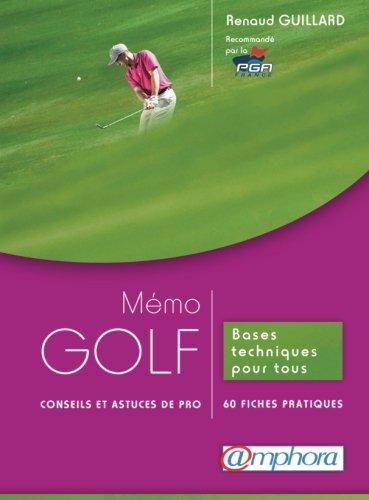 Mémo Golf - conseils et astuces de Pro - Bases techniques pour tous : 60 fiches pratiques par Renaud Guillard