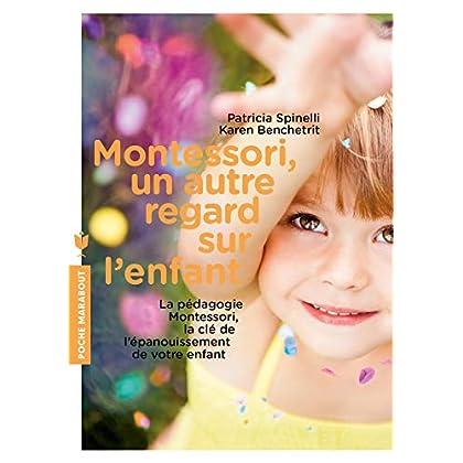 Montessori, un autre regard sur l'enfant: La pédagogie Montessori, la clé de l'épanouissement de votre enfant