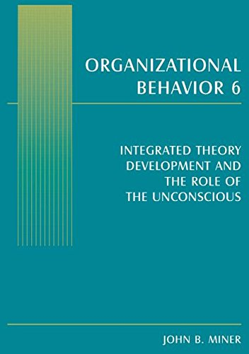 Organizational Behavior 6: Integrated Theory Development and the Role of the Unconscious