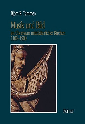 Musik und Bild im Chorraum mittelalterlicher Kirchen 1100-1500