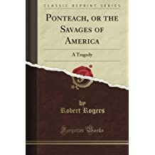 Ponteach, or the Savages of America: A Tragedy (Classic Reprint)