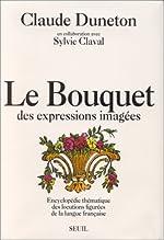 Le Bouquet des expressions imagées - Encyclopédie thématique des locutions figurées de la langue française de Claude Duneton
