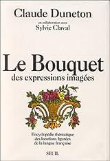 Le Bouquet des expressions imagées - Encyclopédie thématique des locutions figurées de la langue française