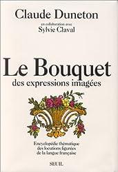 Le Bouquet des expressions imagées : Encyclopédie thématique des locutions figurées de la langue française