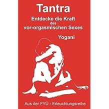 Tantra: Entdecke die Kraft des vor-orgasmischen Sexes (FYÜ-Erleuchtungsreihe 3)