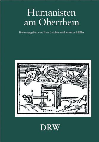Humanisten am Oberrhein. Neue Gelehrte im Dienst alter Herren