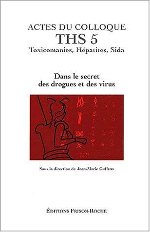 Actes du Colloque THS 5 : Toxicomanies, Hépatites, Sida. Dans le secret des drogues et des virus, Grasse 2001