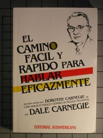 El camino facil y rapido para hablar eficazmente / Easy and Fast Way to Speak Effectively por Dale Carnegie