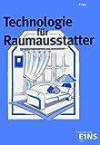 Technologie für Raumausstatter: Grundlagen; Polstern; Dekorieren; Sicht- und Sonnenschutz; Wandbekleiden; Bodenbelegen; Fächerübergreifende Aufgaben