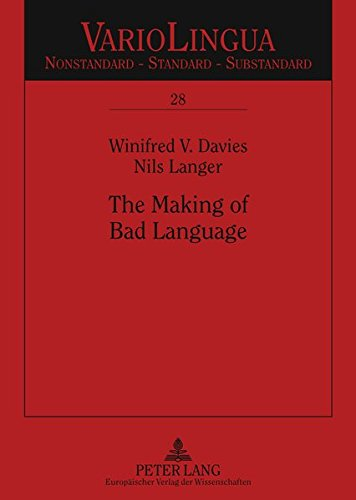 The Making of Bad Language: Lay Linguistic Stigmatisations in German: Past und Present (Variolingua. Nonstandard - Standard - Substandard, Band 28)