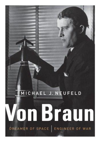 Von Braun: Dreamer of Space, Engineer of War por Michael J. Neufeld