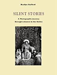 Silent Stories: A Photographic Journey Through Lebanon: A Photographic Journey Through Lebanon in the Sixties