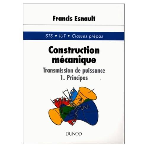 CONSTRUCTION MECANIQUE TRANSMISSION DE PUISSANCE. Tome 1, principes
