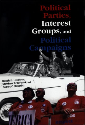 Political Parties, Interest Groups, And Political Campaigns: Adapting to Changes in the 21st Century por Ronald J Hrebenar
