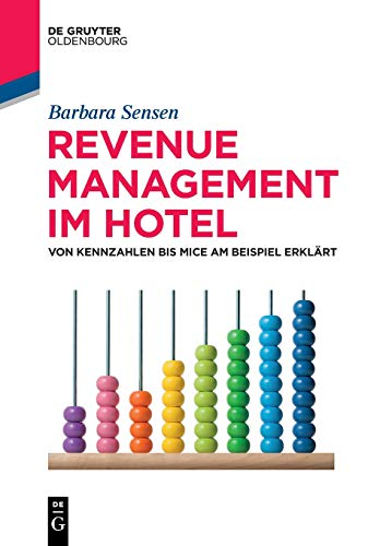 Revenue Management im Hotel: Kennzahlen - Prozesse - MICE-Management (De Gruyter Studium)