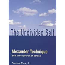 The Undivided Self: Alexander Technique and the Control of Stress