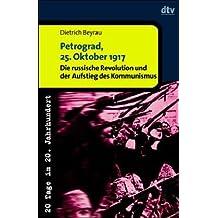 Petrograd, 25. Oktober 1917: Die Russische Revolution und der Aufstieg des Kommunismus. 20 Tage im 20. Jahrhundert
