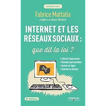 Internet et les réseaux sociaux : Que dit la loi ? Liberté d'expression, données personnelles, achats en ligne, Internet au bureau