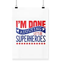 Hippowarehouse I'm Done Adulting Let's Be Superheroes printed poster wall art wall design A3