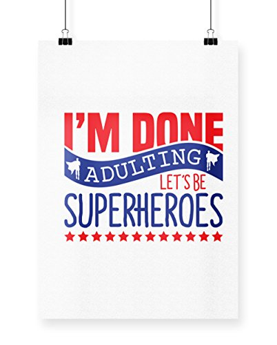 hippowarehouse I 'm Done adulting Let 's werden Superheroes Poster Druck Wall Art Design A3 weiß (Anti Hero Kostüme)