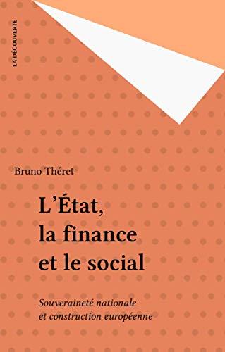 L'État, la finance et le social: Souveraineté nationale et construction européenne (Recherches) par Bruno Théret