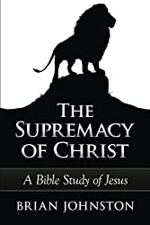 The Supremacy of Christ - A Bible Study of Jesus: Volume 9 (Search For Truth Bible Series)