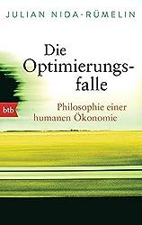 Die Optimierungsfalle: Philosophie einer humanen Ökonomie