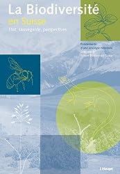 La biodiversité en Suisse: Situation, sauvegarde, perspectives