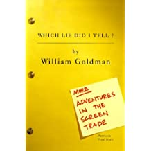Which Lie Did I Tell?: More Adventures in the Screen Trade by William Goldman (2000-03-07)