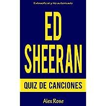 QUIZ DE CANCIONES DE ED SHEERAN: ¡96 PREGUNTAS & RESPUESTAS acerca de las grandes canciones de ED SHEERAN en sus álbumes + (PLUS) y X (MULTIPLY) están incluidos! (Spanish Edition)