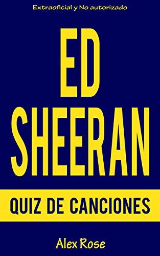 QUIZ DE CANCIONES DE ED SHEERAN: ¡96 PREGUNTAS & RESPUESTAS acerca de las grandes canciones de ED SHEERAN en sus álbumes + (PLUS) y X (MULTIPLY) están incluidos!