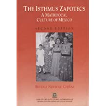 The Isthmus Zapotecs: Matrifocal Culture of Mexico: A Matrifocal Culture of Mexico (Case Studies in Cultural Anthropology)