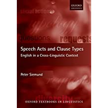 Speech Acts and Clause Types: English in a Cross-Linguistic Context (Oxford Textbooks in Linguistics)