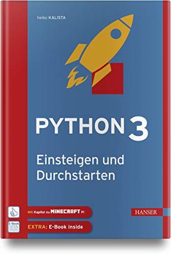 Python 3 - Einsteigen und Durchstarten: Python lernen für Anfänger und Umsteiger. Mit Kapiteln zu Git und Minecraft Pi. Inkl. E-Book
