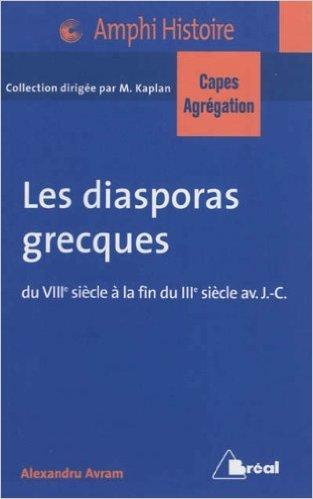 Les diasporas grecques Capes Agreg 2013 de Alexandru Avram ( 10 avril 2012 )