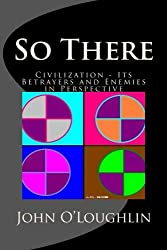 So There: Civilization - Its Betrayers and Enemies in Perspective