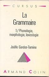 GRAMMAIRE - TOME 1 . PHONOLOGIE, MORPHOLOGIE, LEXICOLOGIE