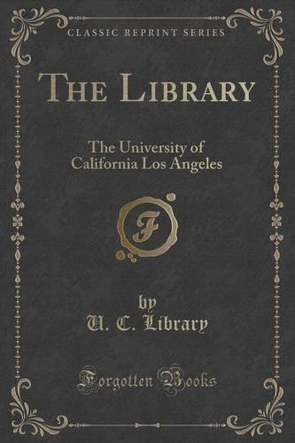 The Library: The University of California Los Angeles (Classic Reprint) by U. C. Library (2015-09-27)